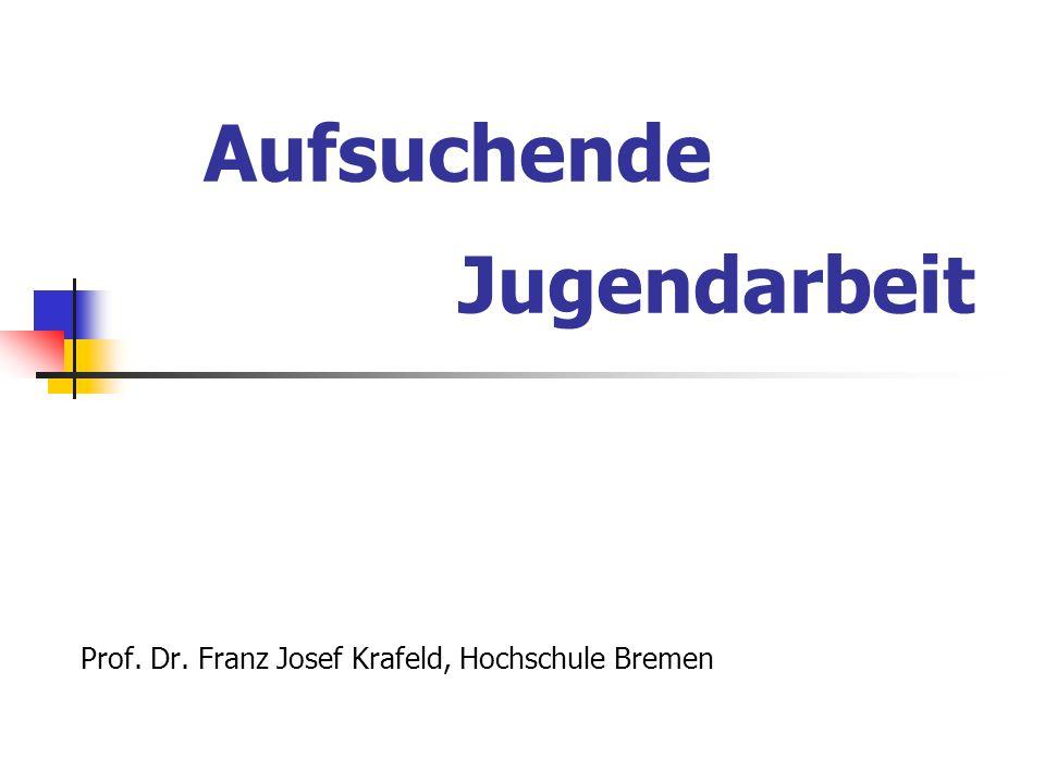 Aufsuchende Jugendarbeit Prof. Dr. Franz Josef Krafeld, Hochschule Bremen