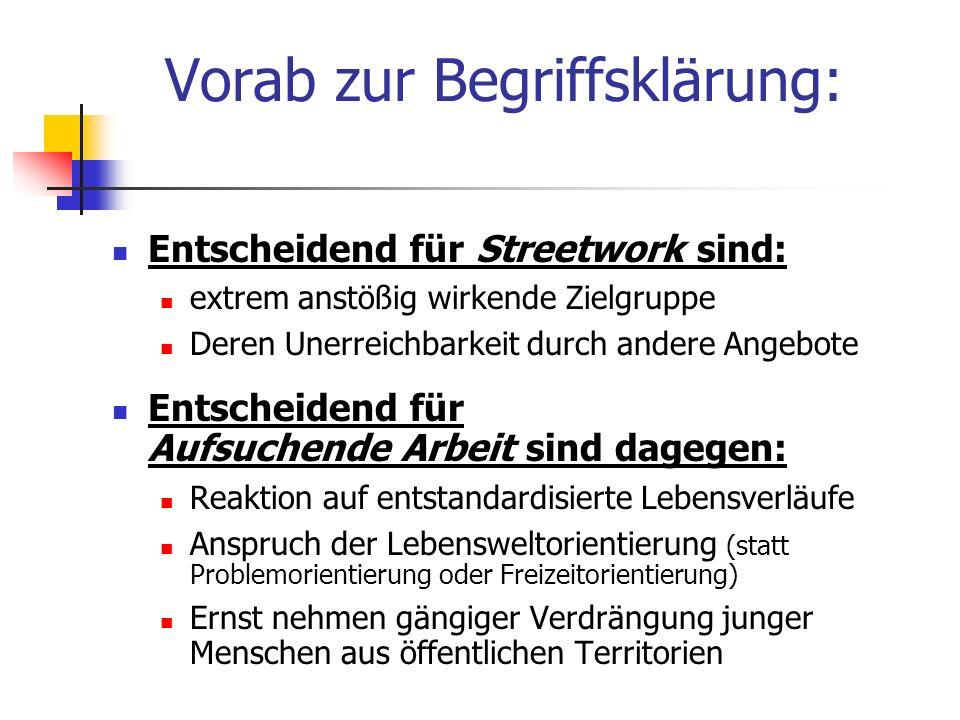 Vorab zur Begriffsklärung: Entscheidend für Streetwork sind: extrem anstößig wirkende Zielgruppe Deren Unerreichbarkeit durch andere Angebote Entschei