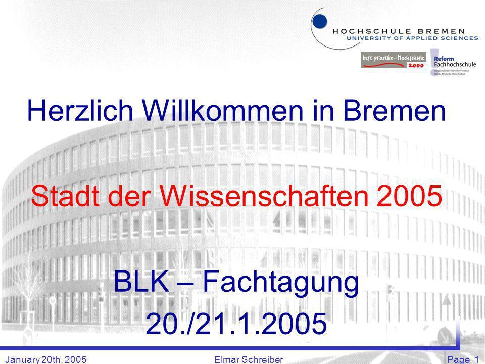 January 20th, 2005Elmar SchreiberPage 1 Herzlich Willkommen in Bremen Stadt der Wissenschaften 2005 BLK – Fachtagung 20./21.1.2005