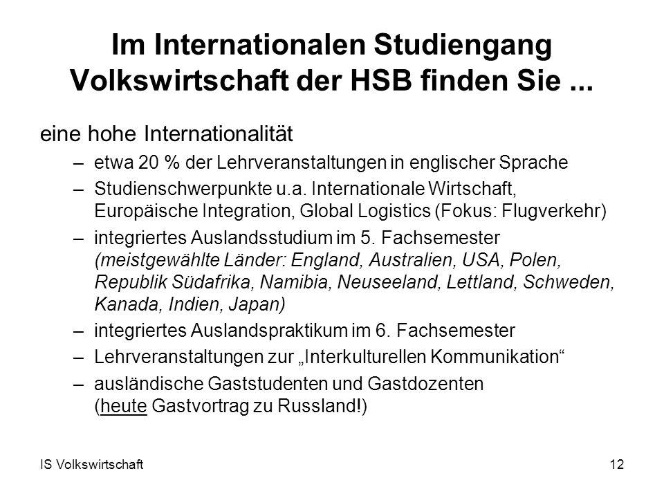 IS Volkswirtschaft12 Im Internationalen Studiengang Volkswirtschaft der HSB finden Sie...