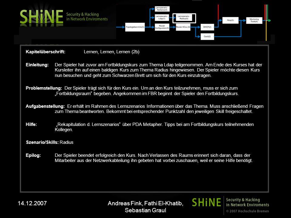 14.12.2007Andreas Fink, Fathi El-Khatib, Sebastian Graul Kapitelüberschrift:Lernen, Lernen, Lernen (2b) Einleitung: Der Spieler hat zuvor am Fortbildungskurs zum Thema Ldap teilgenommen.