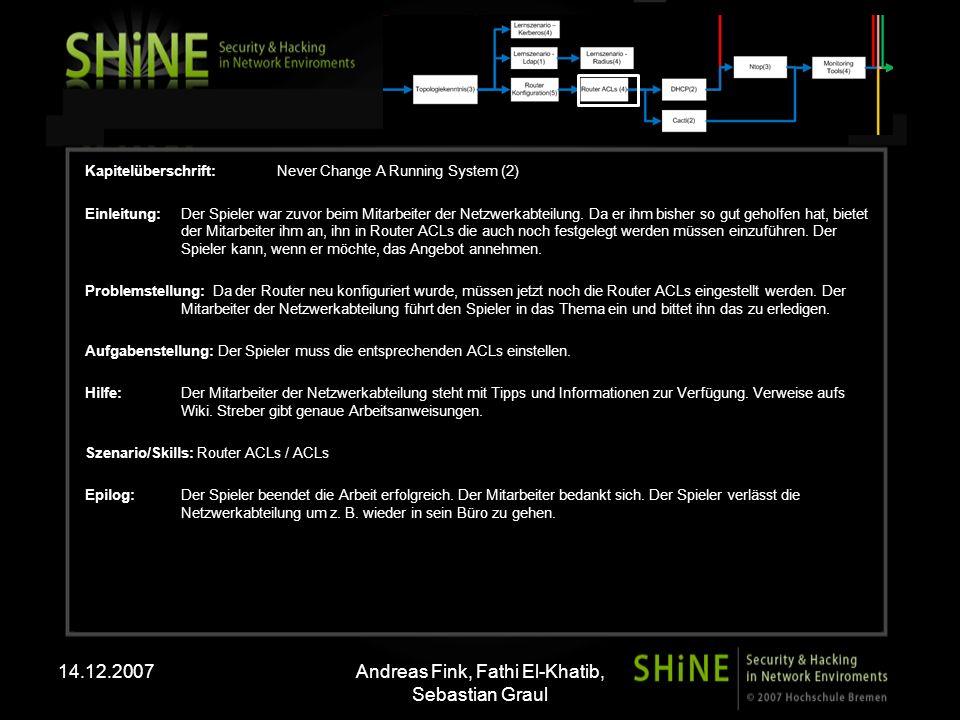 14.12.2007Andreas Fink, Fathi El-Khatib, Sebastian Graul Kapitelüberschrift:Never Change A Running System (2) Einleitung: Der Spieler war zuvor beim Mitarbeiter der Netzwerkabteilung.