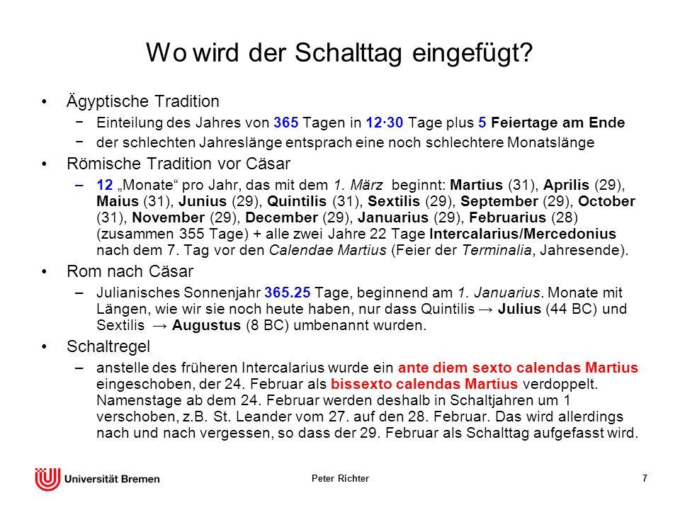 Peter Richter7 Wo wird der Schalttag eingefügt? Ägyptische Tradition Einteilung des Jahres von 365 Tagen in 1230 Tage plus 5 Feiertage am Ende der sch