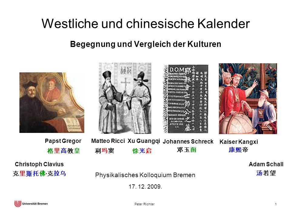Peter Richter1 Begegnung und Vergleich der Kulturen Physikalisches Kolloquium Bremen 17. 12. 2009. Matteo Ricci Xu Guangqi Johannes Schreck Westliche