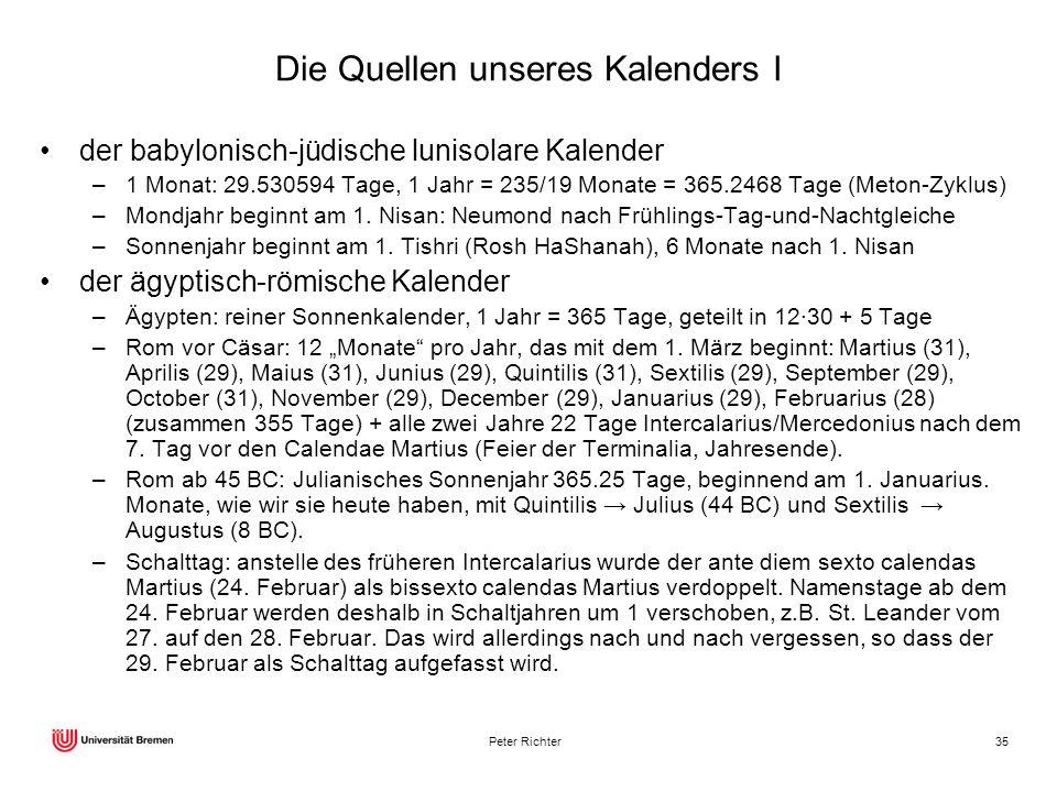 Peter Richter35 Die Quellen unseres Kalenders I der babylonisch-jüdische lunisolare Kalender –1 Monat: 29.530594 Tage, 1 Jahr = 235/19 Monate = 365.24