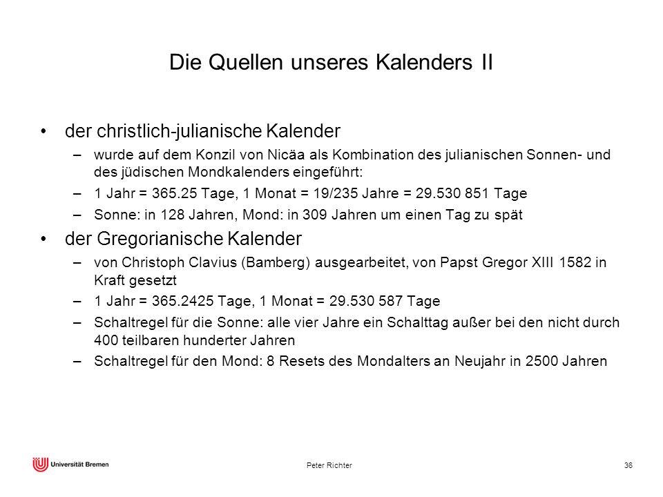 Peter Richter36 Die Quellen unseres Kalenders II der christlich-julianische Kalender –wurde auf dem Konzil von Nicäa als Kombination des julianischen