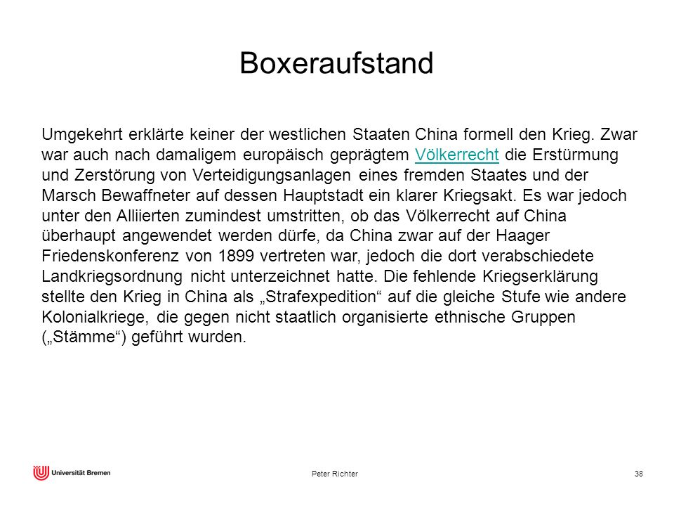 Peter Richter38 Boxeraufstand Umgekehrt erklärte keiner der westlichen Staaten China formell den Krieg. Zwar war auch nach damaligem europäisch gepräg