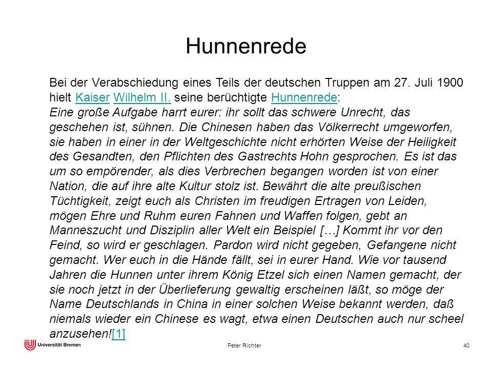 Peter Richter40 Hunnenrede Bei der Verabschiedung eines Teils der deutschen Truppen am 27. Juli 1900 hielt Kaiser Wilhelm II. seine berüchtigte Hunnen