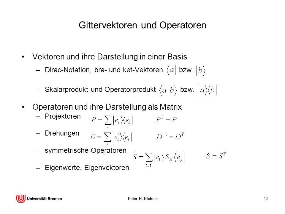 Peter H. Richter10 Vektoren und ihre Darstellung in einer Basis –Dirac-Notation, bra- und ket-Vektoren bzw. –Skalarprodukt und Operatorprodukt bzw. Op