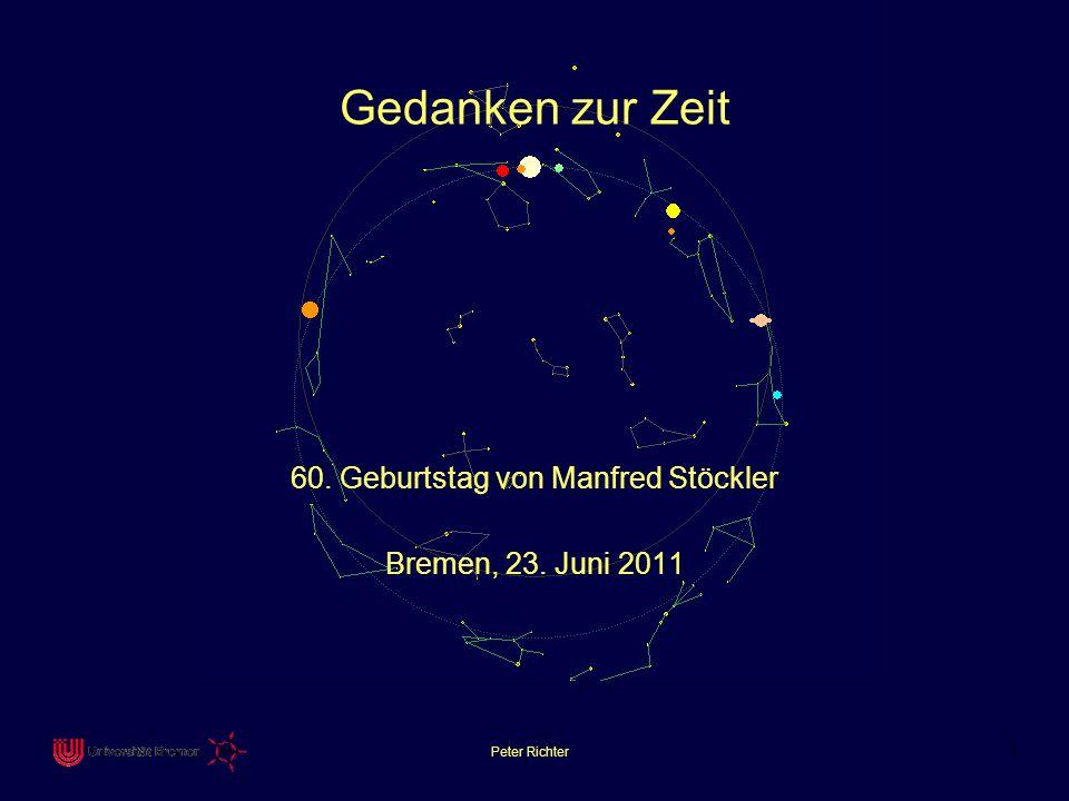 Peter Richter 1 Gedanken zur Zeit 60. Geburtstag von Manfred Stöckler Bremen, 23. Juni 2011 Peter Richter