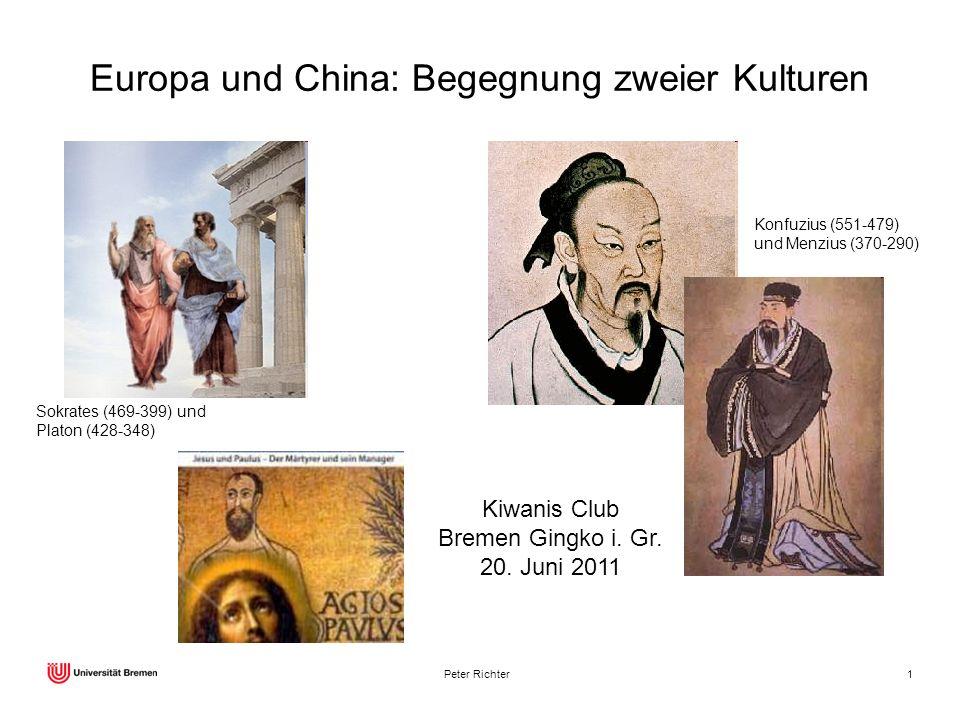 Peter Richter1 Europa und China: Begegnung zweier Kulturen Sokrates (469-399) und Platon (428-348) Konfuzius (551-479) und Menzius (370-290) Kiwanis C