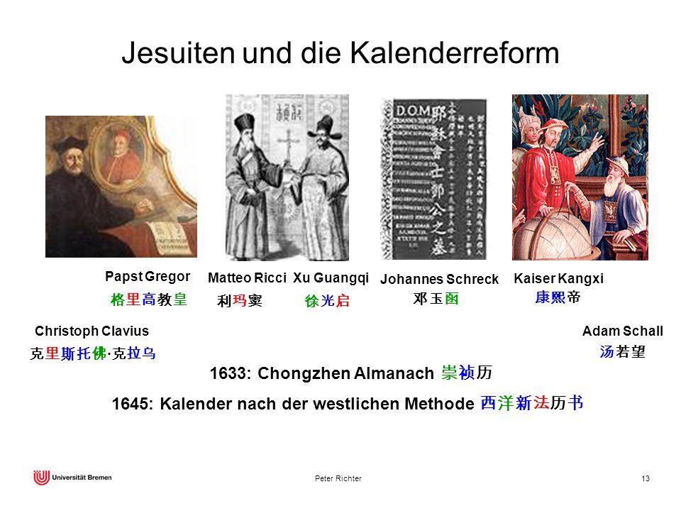Peter Richter13 Matteo Ricci Xu Guangqi Johannes Schreck Jesuiten und die Kalenderreform Christoph Clavius · Papst Gregor Kaiser Kangxi Adam Schall 16