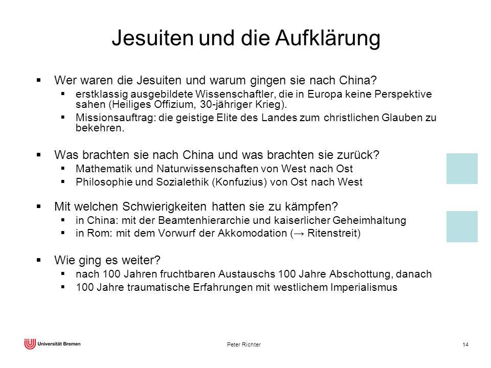 Peter Richter14 Wer waren die Jesuiten und warum gingen sie nach China? erstklassig ausgebildete Wissenschaftler, die in Europa keine Perspektive sahe
