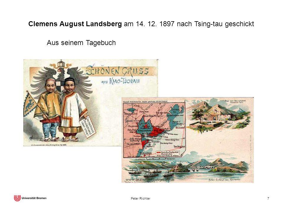 Peter Richter7 Clemens August Landsberg am 14. 12. 1897 nach Tsing-tau geschickt Aus seinem Tagebuch