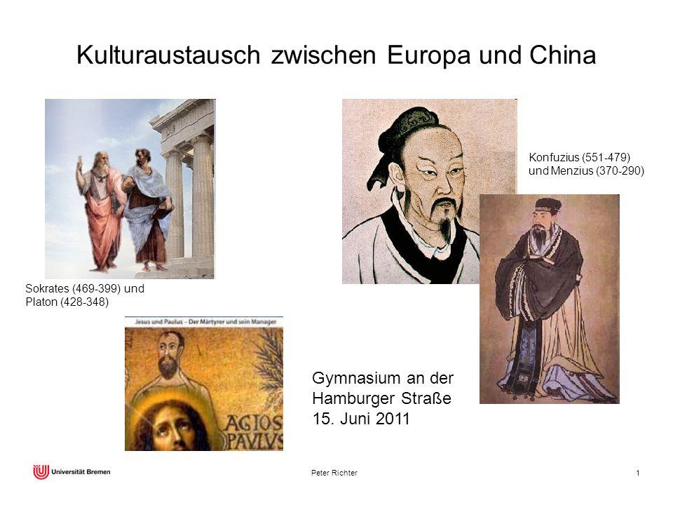 Peter Richter1 Kulturaustausch zwischen Europa und China Sokrates (469-399) und Platon (428-348) Konfuzius (551-479) und Menzius (370-290) Gymnasium a
