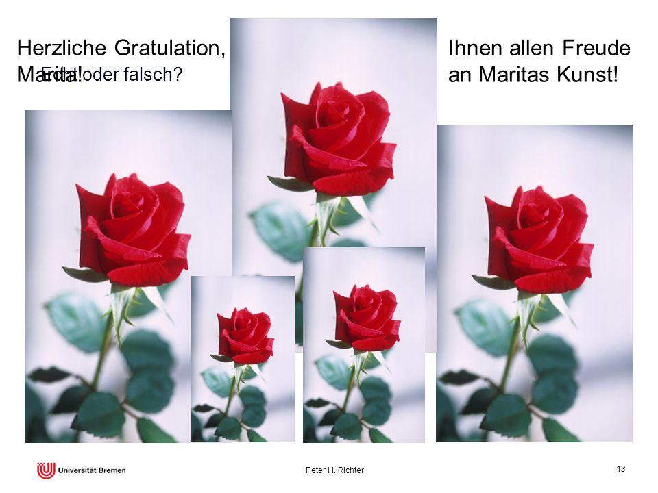 Peter H. Richter 13 Echt oder falsch? Herzliche Gratulation, Marita! Ihnen allen Freude an Maritas Kunst!