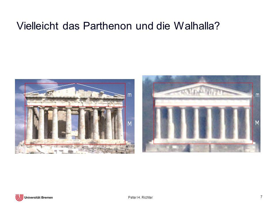 Peter H. Richter 7 Vielleicht das Parthenon und die Walhalla?