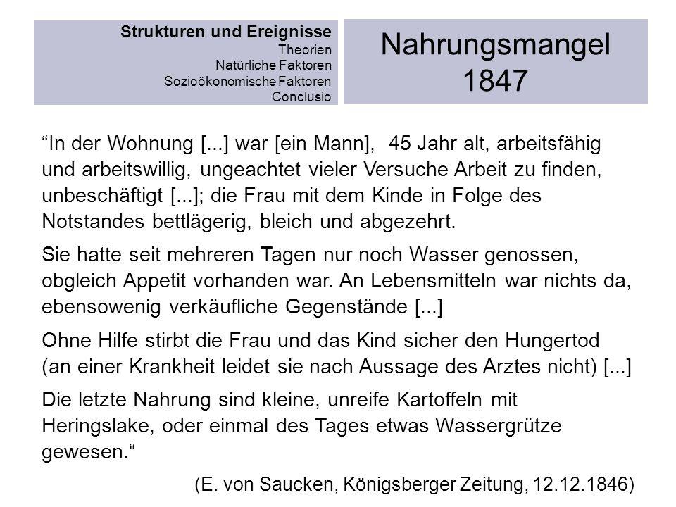 Strukturen und Ereignisse Theorien Natürliche Faktoren Sozioökonomische Faktoren Conclusio Nahrungsmangel 1847 In der Wohnung [...] war [ein Mann], 45