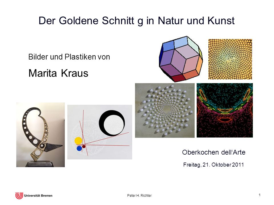 Peter H. Richter 1 Der Goldene Schnitt g in Natur und Kunst Bilder und Plastiken von Marita Kraus Freitag, 21. Oktober 2011 Oberkochen dellArte