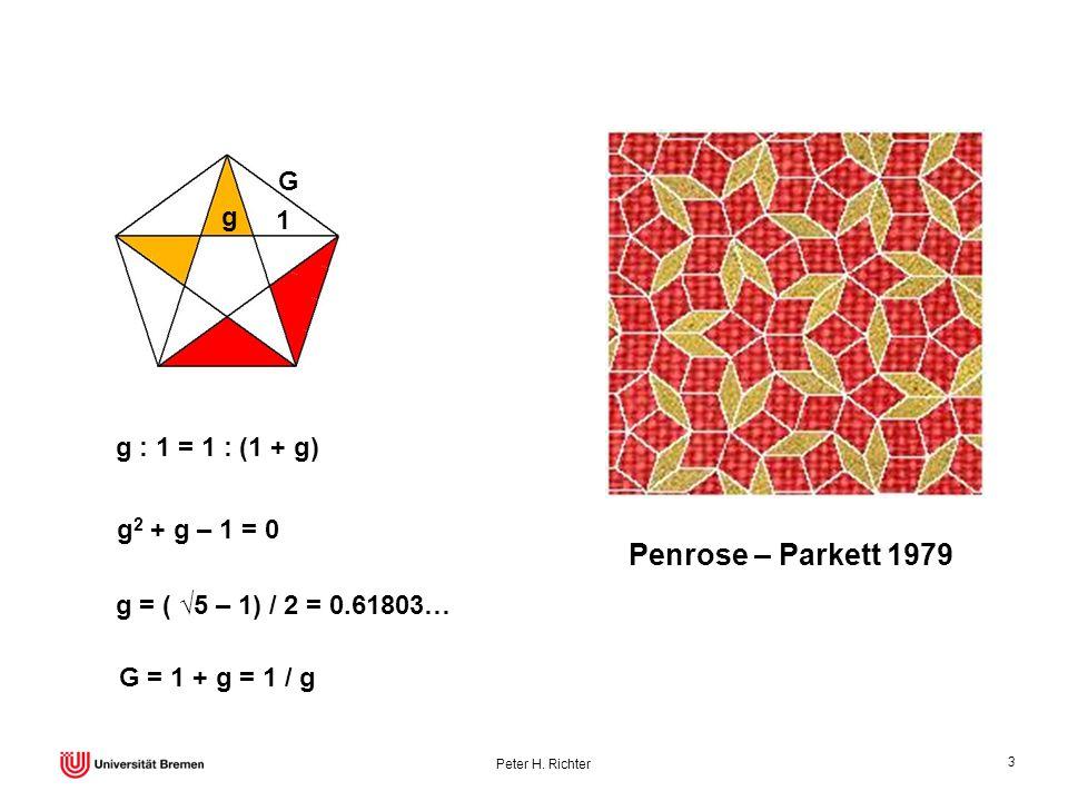 3 g : 1 = 1 : (1 + g) g 2 + g – 1 = 0 g = ( 5 – 1) / 2 = 0.61803… G 1 g 1 1 Penrose – Parkett 1979 G = 1 + g = 1 / g