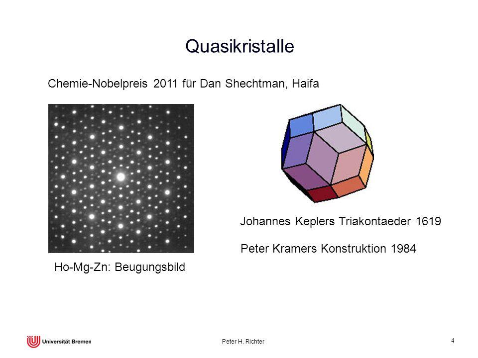 Peter H. Richter 4 Quasikristalle Johannes Keplers Triakontaeder 1619 Peter Kramers Konstruktion 1984 Chemie-Nobelpreis 2011 für Dan Shechtman, Haifa