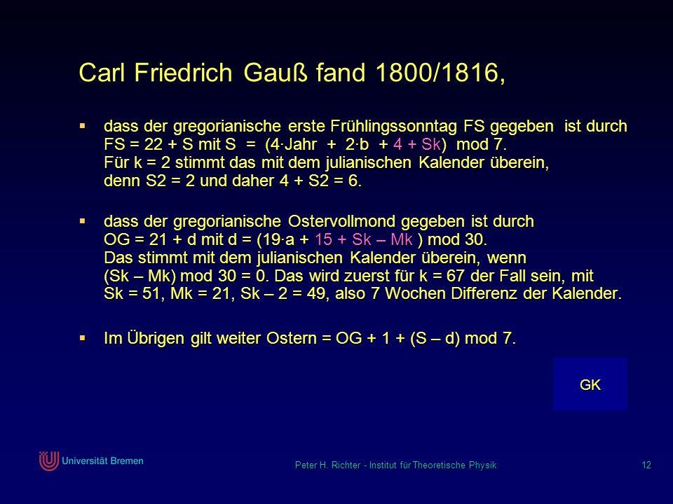 Peter H. Richter - Institut für Theoretische Physik 12 Carl Friedrich Gauß fand 1800/1816, dass der gregorianische erste Frühlingssonntag FS gegeben i