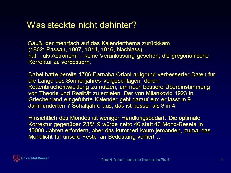 Peter H. Richter - Institut für Theoretische Physik 14 Was steckte nicht dahinter? Gauß, der mehrfach auf das Kalenderthema zurückkam (1802: Passah, 1