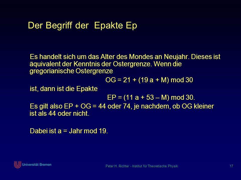 Peter H. Richter - Institut für Theoretische Physik 17 Der Begriff der Epakte Ep Es handelt sich um das Alter des Mondes an Neujahr. Dieses ist äquiva