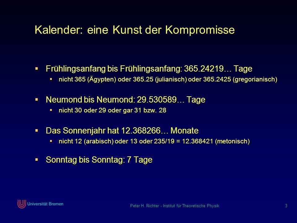 Peter H. Richter - Institut für Theoretische Physik 3 Kalender: eine Kunst der Kompromisse Frühlingsanfang bis Frühlingsanfang: 365.24219… Tage Frühli