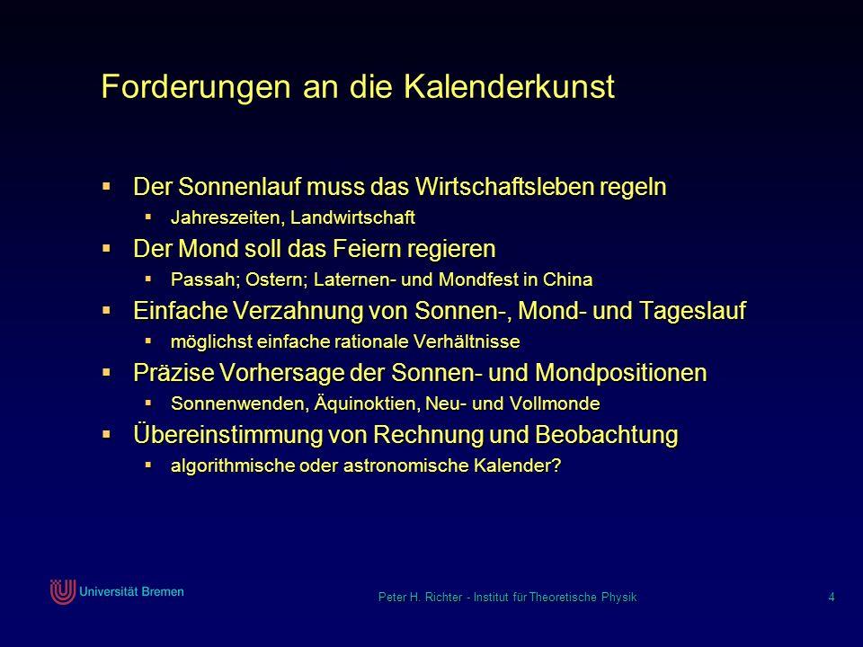 Peter H. Richter - Institut für Theoretische Physik 4 Forderungen an die Kalenderkunst Der Sonnenlauf muss das Wirtschaftsleben regeln Der Sonnenlauf