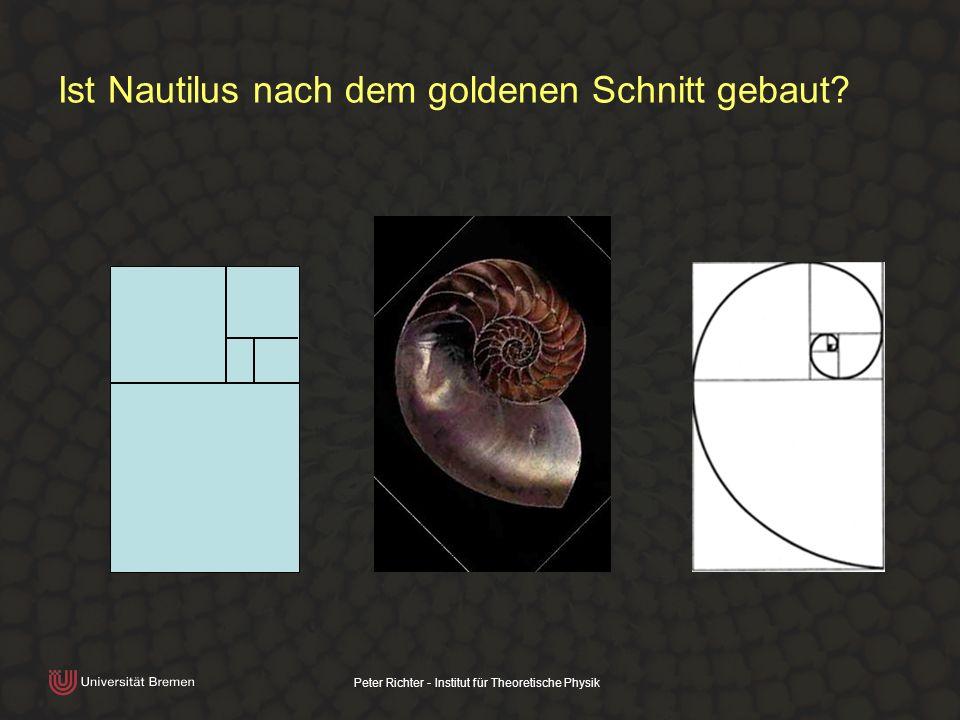 Peter Richter - Institut für Theoretische Physik Ist Nautilus nach dem goldenen Schnitt gebaut?