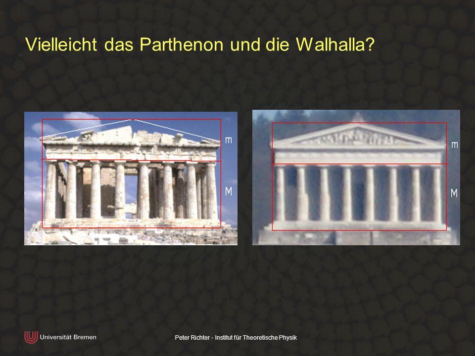 Peter Richter - Institut für Theoretische Physik Vielleicht das Parthenon und die Walhalla?