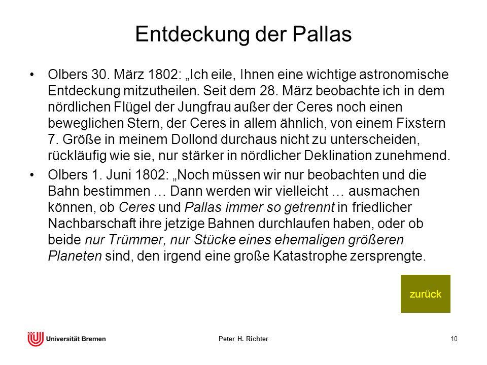 Peter H. Richter10 Entdeckung der Pallas Olbers 30. März 1802: Ich eile, Ihnen eine wichtige astronomische Entdeckung mitzutheilen. Seit dem 28. März