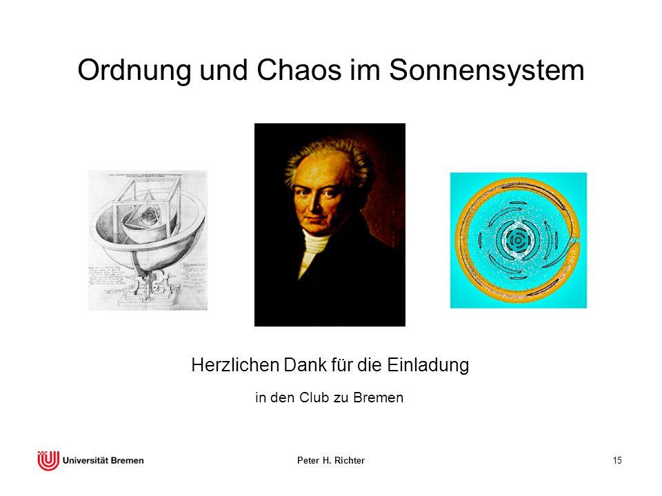 Peter H. Richter15 Ordnung und Chaos im Sonnensystem Herzlichen Dank für die Einladung in den Club zu Bremen