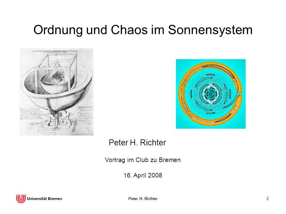 Peter H. Richter2 Ordnung und Chaos im Sonnensystem Peter H. Richter 16. April 2008 Vortrag im Club zu Bremen