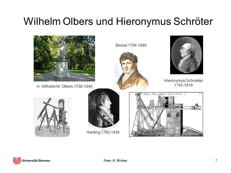 Peter H. Richter7 Wilhelm Olbers und Hieronymus Schröter H. Wilhelm M. Olbers 1758-1840. Hieronymus Schroeter 1745-1816 Harding 1765-1834 Bessel 1784-