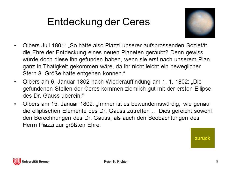 Peter H. Richter9 Entdeckung der Ceres Olbers Juli 1801: So hätte also Piazzi unserer aufsprossenden Sozietät die Ehre der Entdeckung eines neuen Plan