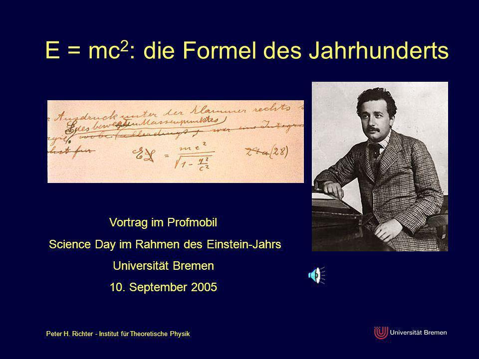 Peter H. Richter - Institut für Theoretische Physik die Formel des Jahrhunderts E = mc 2 : Vortrag im Profmobil Science Day im Rahmen des Einstein-Jah