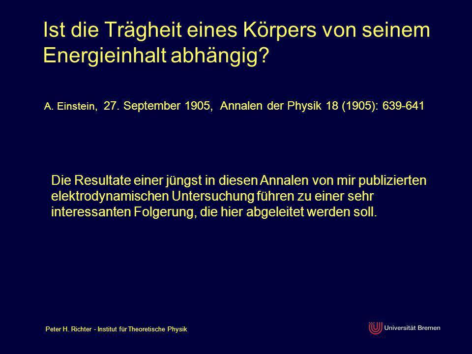 Peter H. Richter - Institut für Theoretische Physik Ist die Trägheit eines Körpers von seinem Energieinhalt abhängig? A. Einstein, 27. September 1905,