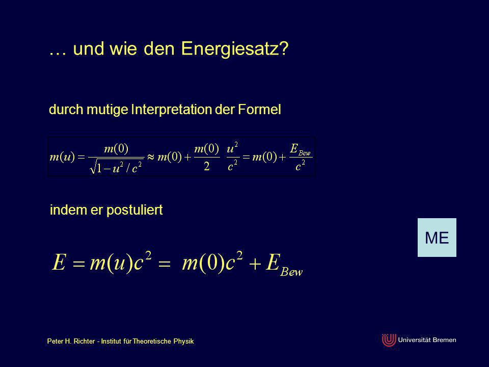 Peter H. Richter - Institut für Theoretische Physik … und wie den Energiesatz? durch mutige Interpretation der Formel ME indem er postuliert