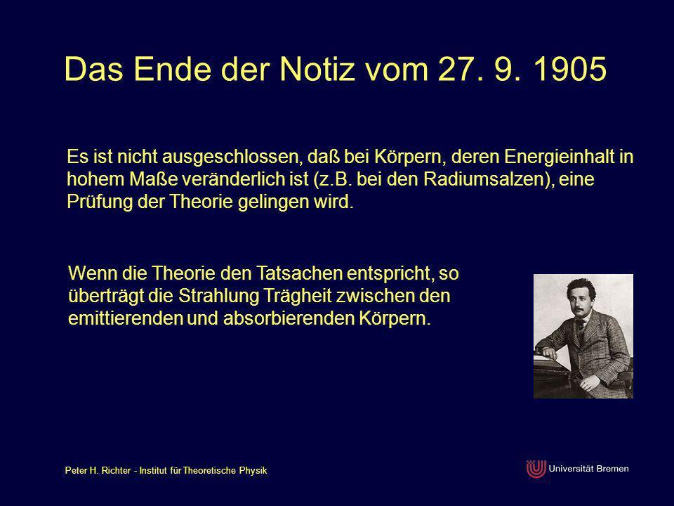 Peter H. Richter - Institut für Theoretische Physik Das Ende der Notiz vom 27. 9. 1905 Es ist nicht ausgeschlossen, daß bei Körpern, deren Energieinha