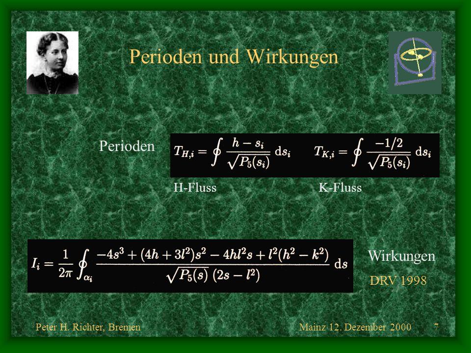 Mainz 12. Dezember 2000Peter H. Richter, Bremen7 Perioden und Wirkungen Perioden H-FlussK-Fluss Wirkungen DRV 1998