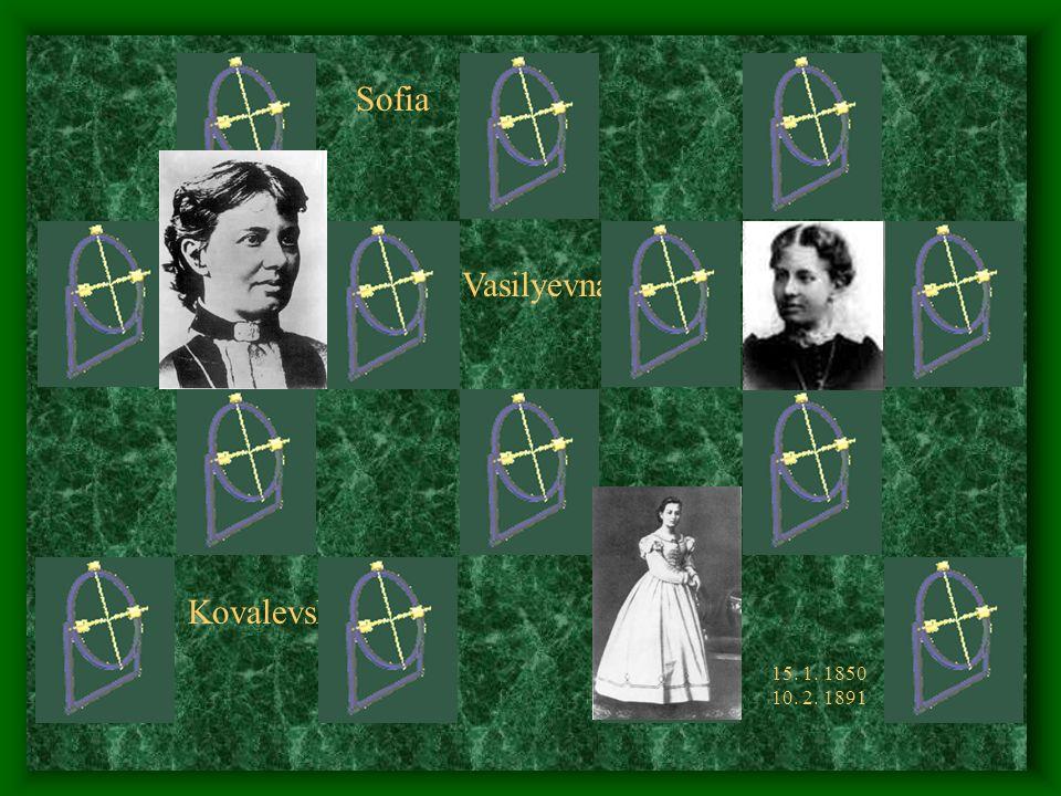 Sofia Vasilyevna Kovalevskaya Karl Weierstraß 15. 1. 1850 10. 2. 1891