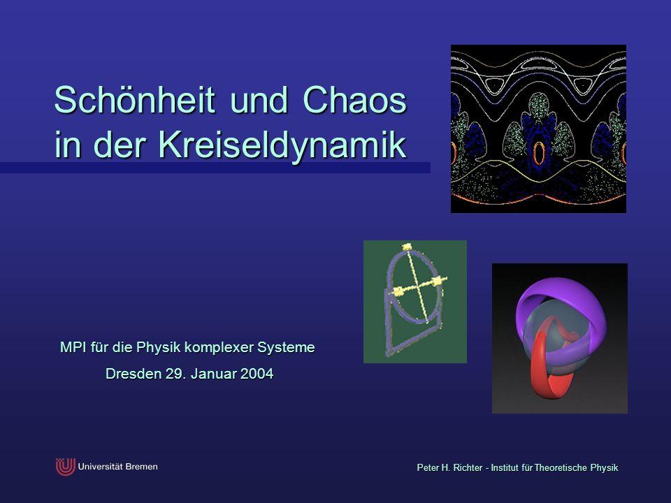 MPI für die Physik komplexer Systeme Dresden 29. Januar 2004 Dresden 29. Januar 2004 Peter H. Richter - Institut für Theoretische Physik Schönheit und