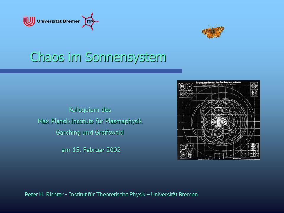 Kolloquium des Max Planck-Instituts für Plasmaphysik Garching und Greifswald am 15. Februar 2002 Peter H. Richter - Institut für Theoretische Physik –