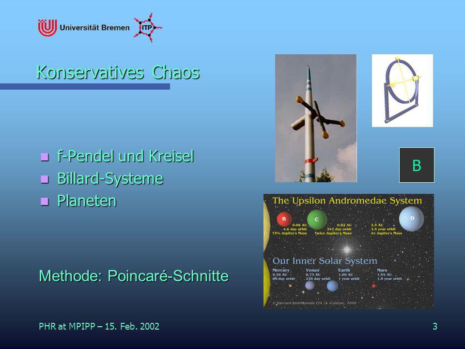 PHR at MPIPP – 15. Feb. 20023 Konservatives Chaos f-Pendel und Kreisel f-Pendel und Kreisel Billard-Systeme Billard-Systeme Planeten Planeten Methode: