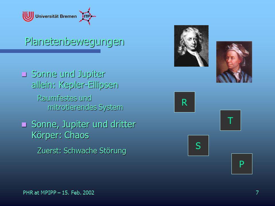 PHR at MPIPP – 15. Feb. 20027 Planetenbewegungen Planetenbewegungen Sonne und Jupiter allein: Kepler-Ellipsen Sonne und Jupiter allein: Kepler-Ellipse