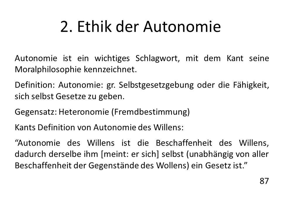 2. Ethik der Autonomie Autonomie ist ein wichtiges Schlagwort, mit dem Kant seine Moralphilosophie kennzeichnet. Definition: Autonomie: gr. Selbstgese