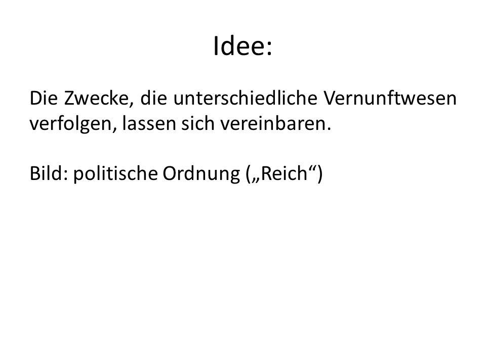 Idee: Die Zwecke, die unterschiedliche Vernunftwesen verfolgen, lassen sich vereinbaren. Bild: politische Ordnung (Reich)