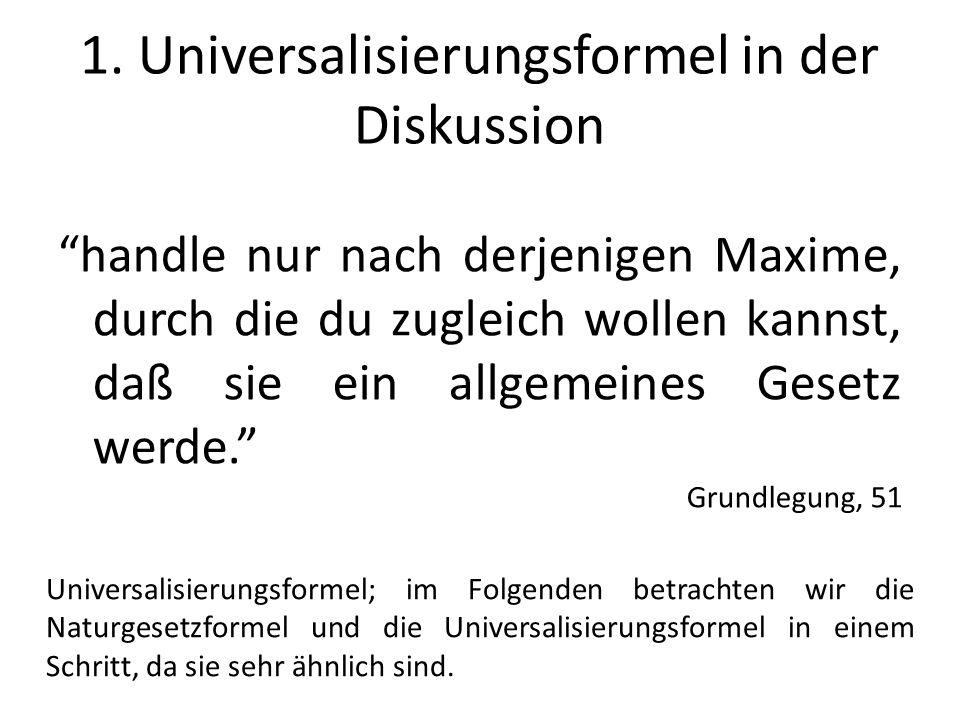 1. Universalisierungsformel in der Diskussion Universalisierungsformel; im Folgenden betrachten wir die Naturgesetzformel und die Universalisierungsfo